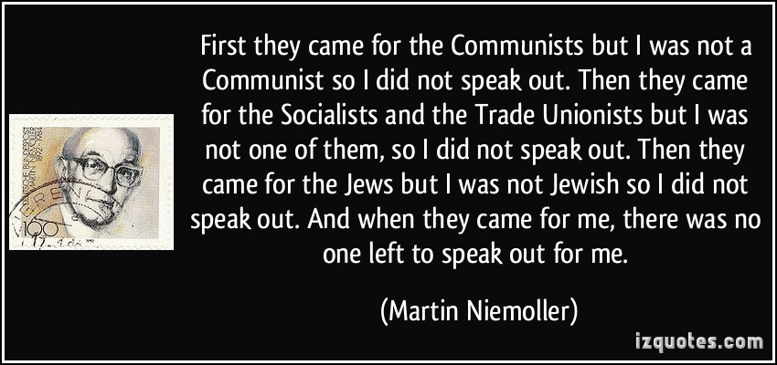 quote-first-they-came-for-the-communists-but-i-was-not-a-communist-so-i-did-not-speak-out-then-they-came-martin-niemoller-285246